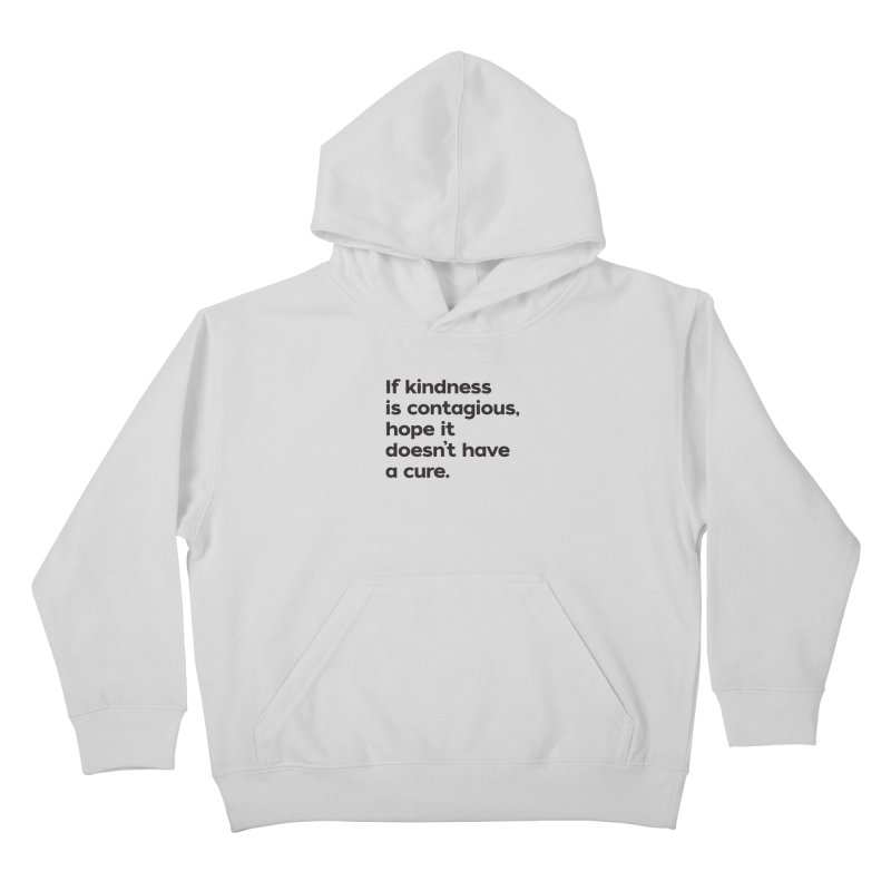 If Kindness is Contagious Kids Pullover Hoody by I Love the Burg Swag