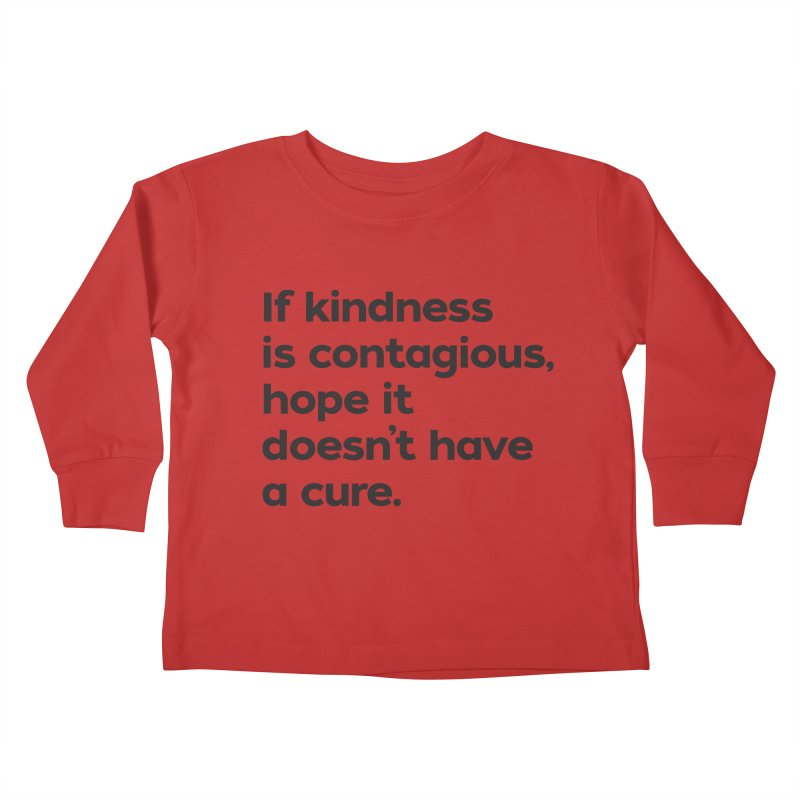 If Kindness is Contagious Kids Toddler Longsleeve T-Shirt by I Love the Burg Swag