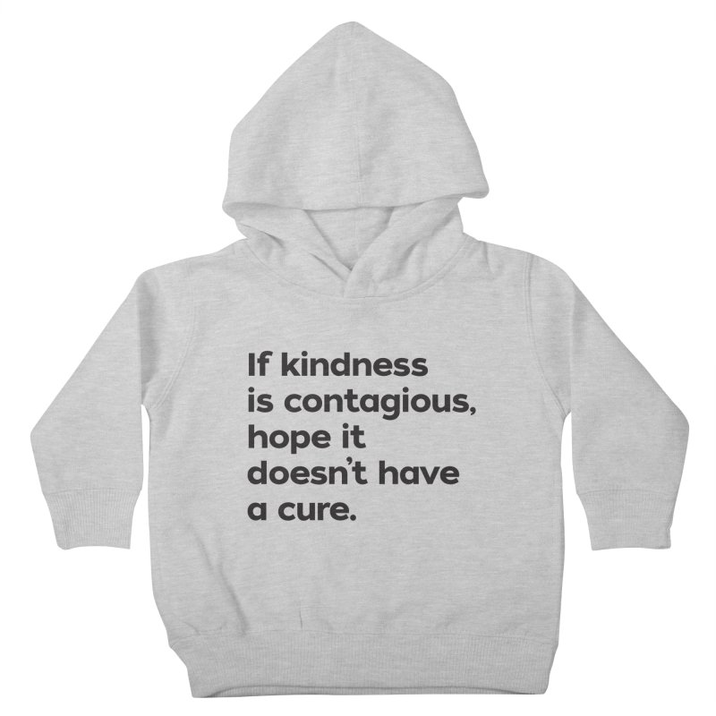 If Kindness is Contagious Kids Toddler Pullover Hoody by I Love the Burg Swag
