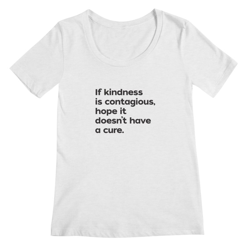If Kindness is Contagious Women's Regular Scoop Neck by I Love the Burg Swag