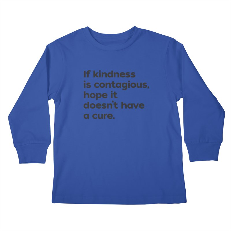 If Kindness is Contagious Kids Longsleeve T-Shirt by I Love the Burg Swag