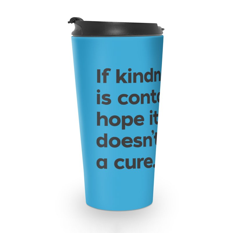 If Kindness is Contagious Accessories Travel Mug by I Love the Burg Swag