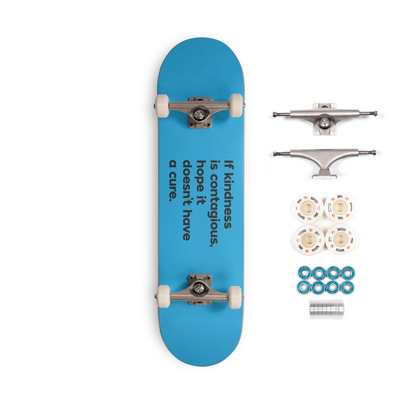 If Kindness is Contagious Accessories Complete - Premium Skateboard by I Love the Burg Swag