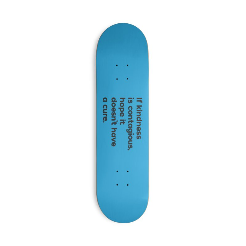 If Kindness is Contagious Accessories Deck Only Skateboard by I Love the Burg Swag