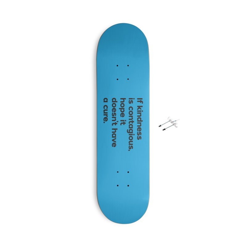 If Kindness is Contagious Accessories With Hanging Hardware Skateboard by I Love the Burg Swag