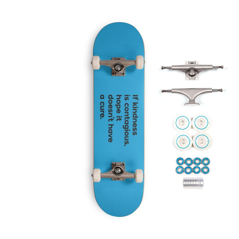 If Kindness is Contagious Accessories Complete - Basic Skateboard by I Love the Burg Swag