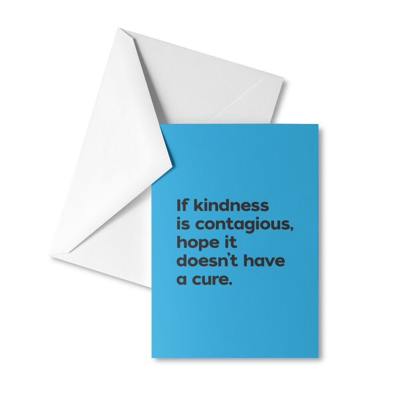 If Kindness is Contagious Accessories Greeting Card by I Love the Burg Swag