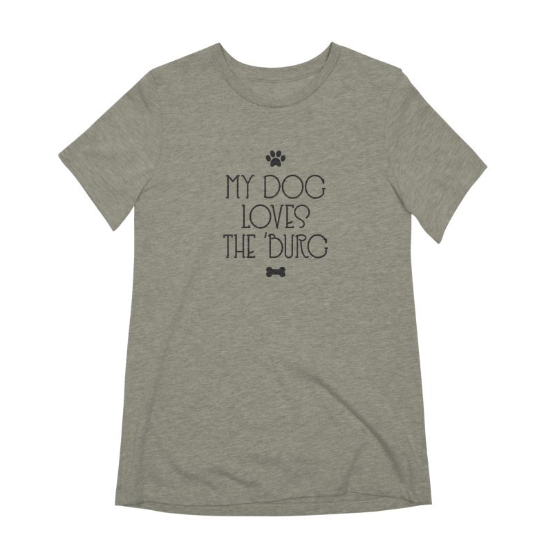 My Dog Loves the Burg Women's Extra Soft T-Shirt by I Love the Burg Swag
