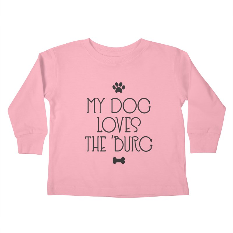 My Dog Loves the Burg Kids Toddler Longsleeve T-Shirt by I Love the Burg Swag