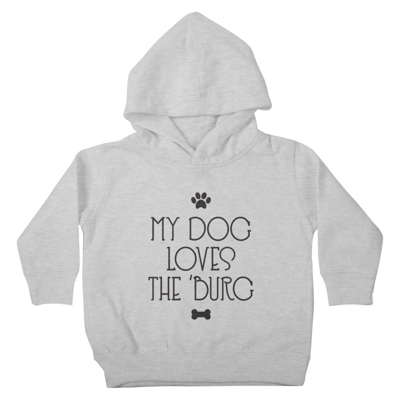 My Dog Loves the Burg Kids Toddler Pullover Hoody by I Love the Burg Swag