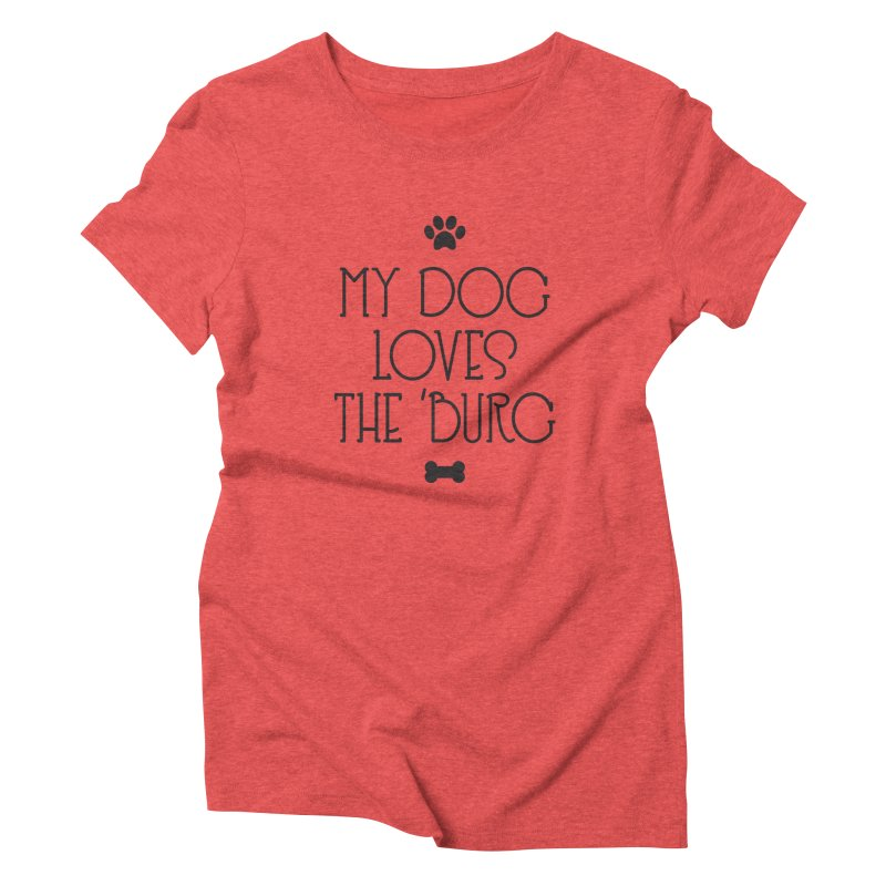 My Dog Loves the Burg in Women's Triblend T-Shirt Chili Red by I Love the Burg Swag