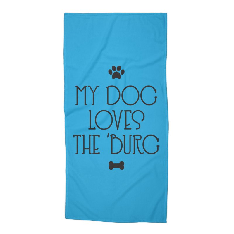 My Dog Loves the Burg Accessories Beach Towel by I Love the Burg Swag