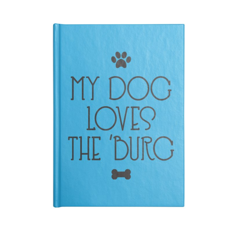 My Dog Loves the Burg Accessories Blank Journal Notebook by I Love the Burg Swag