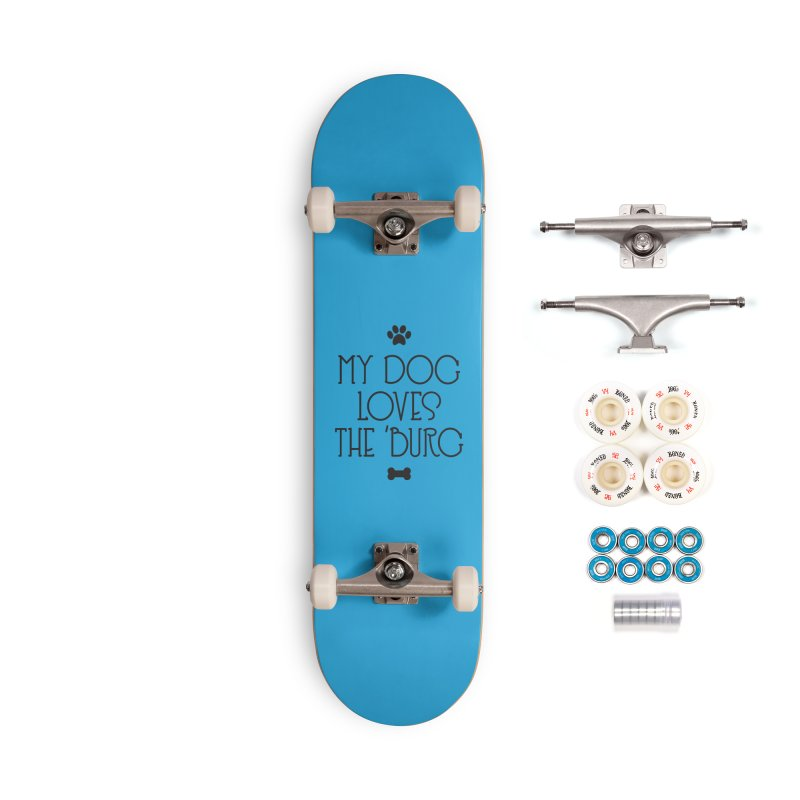 My Dog Loves the Burg Accessories Complete - Premium Skateboard by I Love the Burg Swag