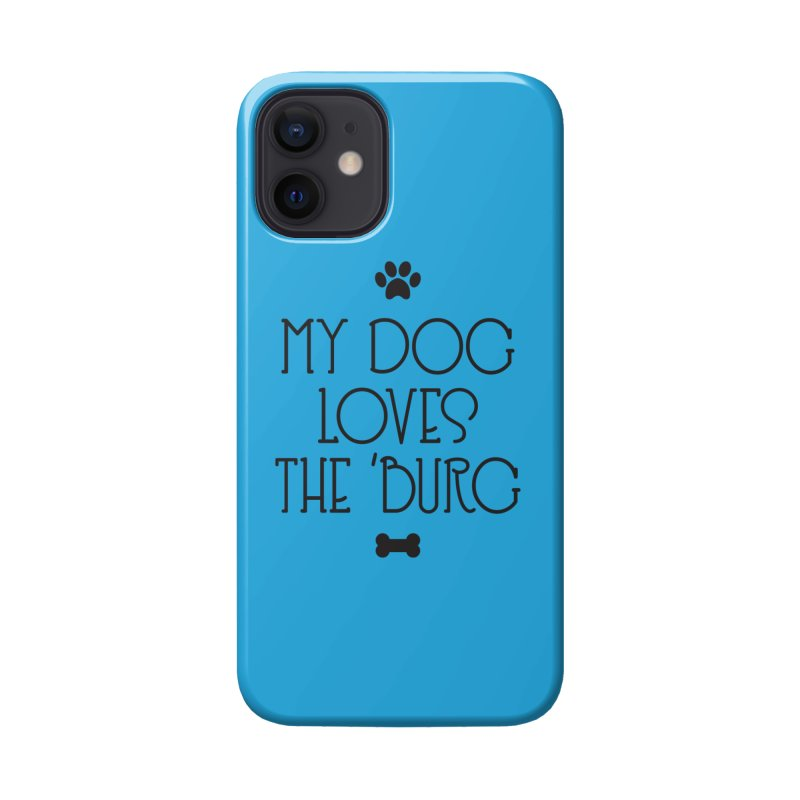 My Dog Loves the Burg Accessories Phone Case by I Love the Burg Swag