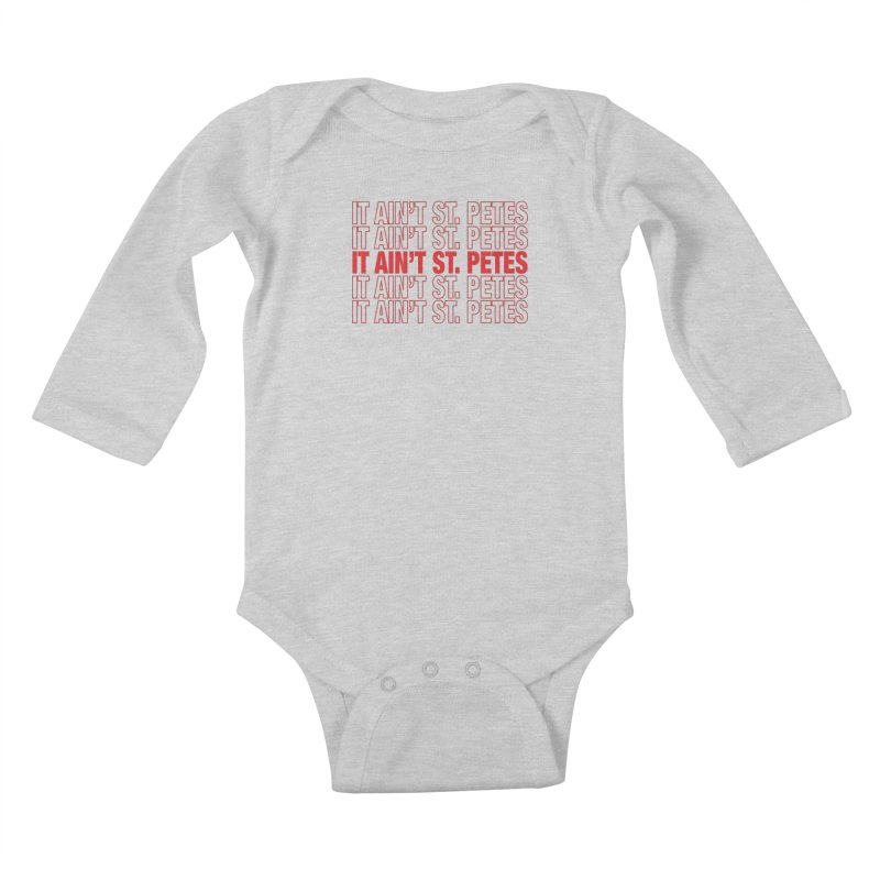 Thanks, It Ain't St. Petes. Kids Baby Longsleeve Bodysuit by I Love the Burg Swag