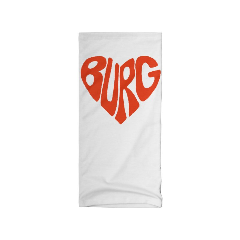 I Love the Burg With My Whole Heart Accessories Neck Gaiter by I Love the Burg Swag