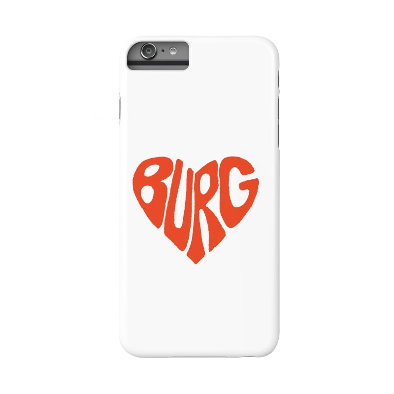 I Love the Burg With My Whole Heart Accessories Phone Case by I Love the Burg Swag