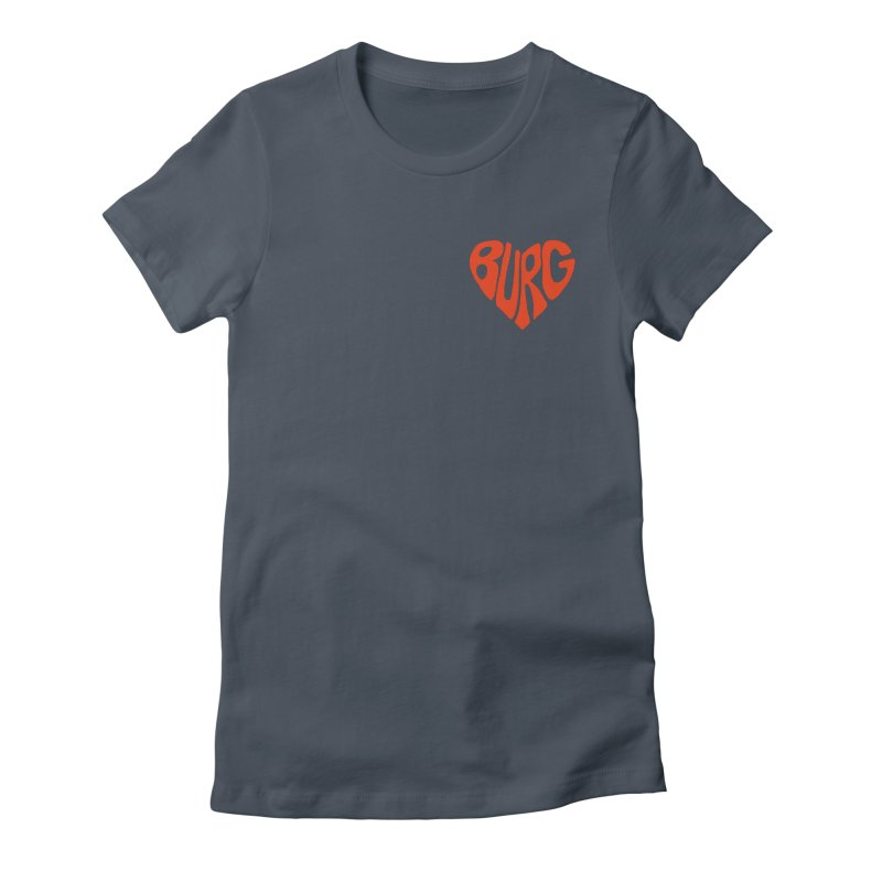 I Love the Burg With My Whole Heart Fitted - All Gender T-Shirt by I Love the Burg Swag