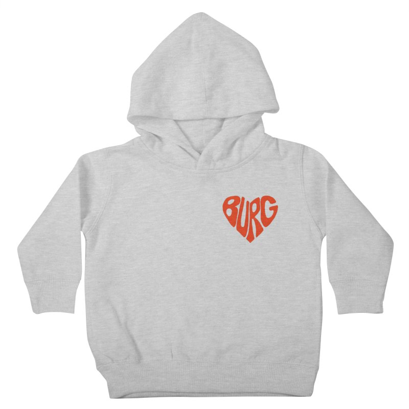 I Love the Burg With My Whole Heart Kids Toddler Pullover Hoody by I Love the Burg Swag