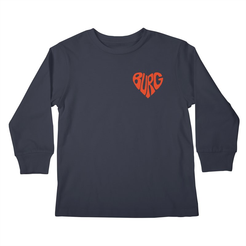 I Love the Burg With My Whole Heart Kids Longsleeve T-Shirt by I Love the Burg Swag