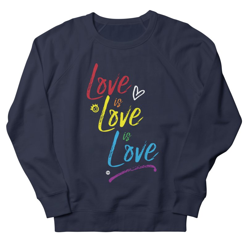 Love is Love is Love Women's French Terry Sweatshirt by I Love the Burg Swag