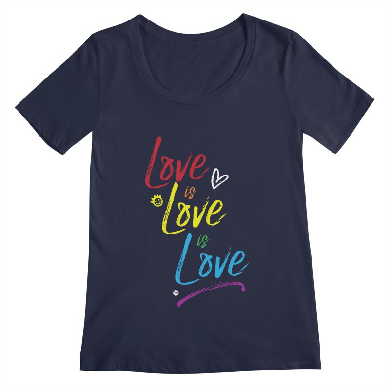 Love is Love is Love Women's Regular Scoop Neck by I Love the Burg Swag
