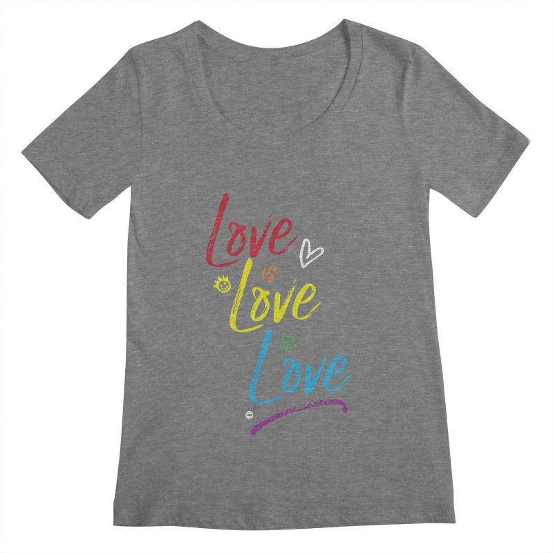 Love is Love is Love Women's Scoopneck by I Love the Burg Swag