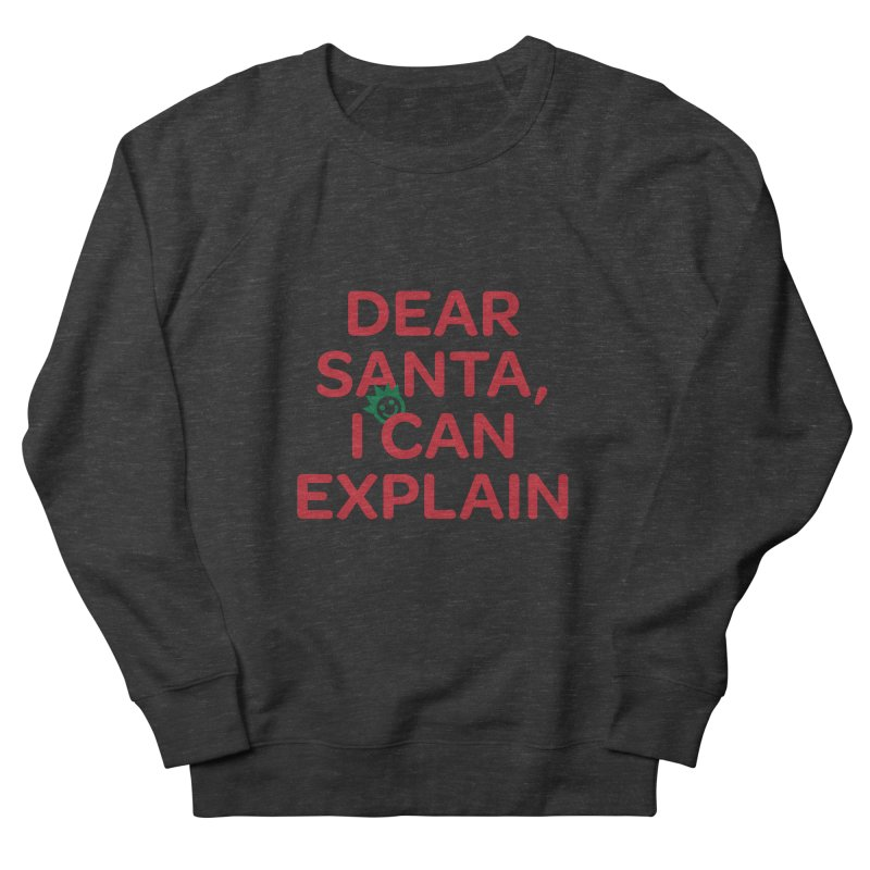 Dear Santa, I Can Explain... Men's French Terry Sweatshirt by I Love the Burg Swag