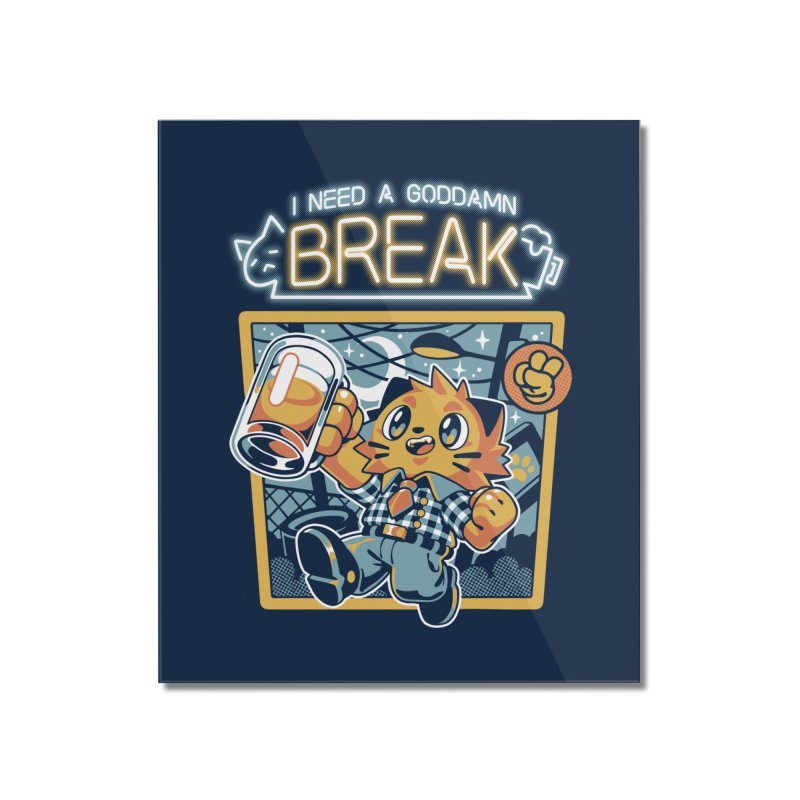 I Need a Break Home Mounted Acrylic Print by ilustrata