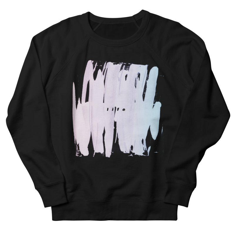 Life Women's Sweatshirt by ilyya's Artist Shop