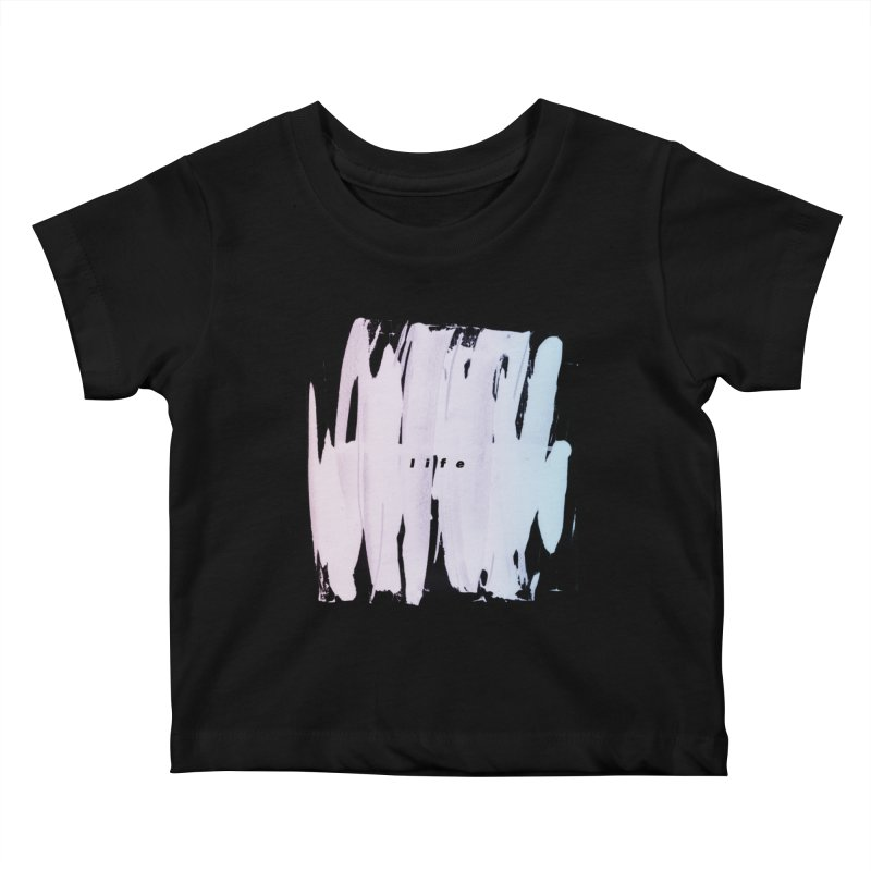 Life Kids Baby T-Shirt by ilyya's Artist Shop