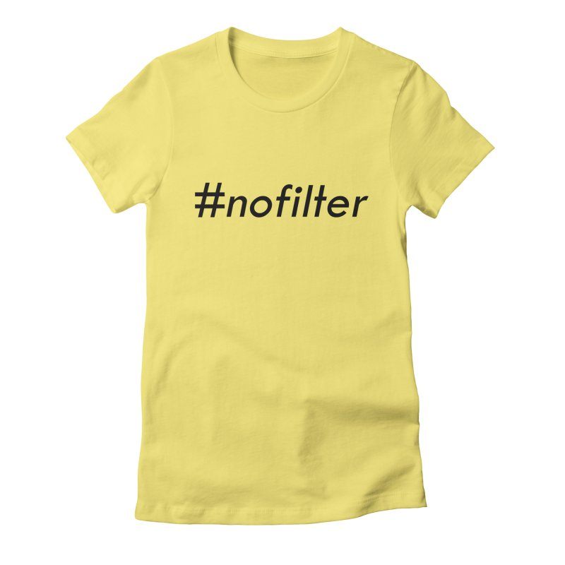 #nofilter Women's Fitted T-Shirt by immerzion's t-shirt designs