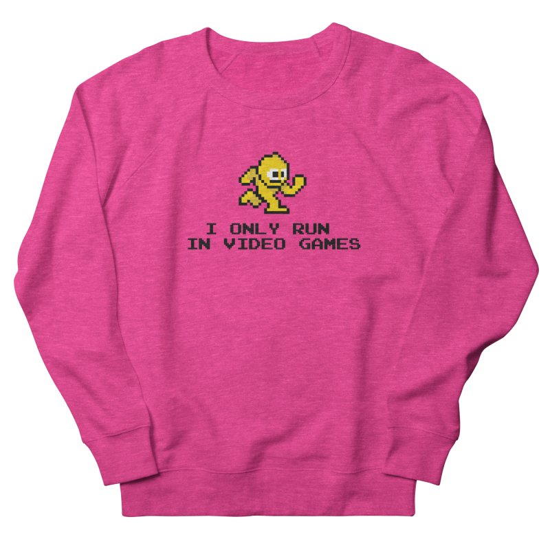 I only run in video games Women's French Terry Sweatshirt by immerzion's t-shirt designs