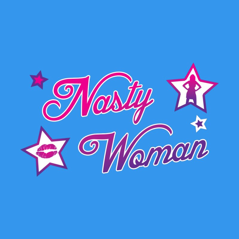Nasty Woman None  by immerzion's t-shirt designs