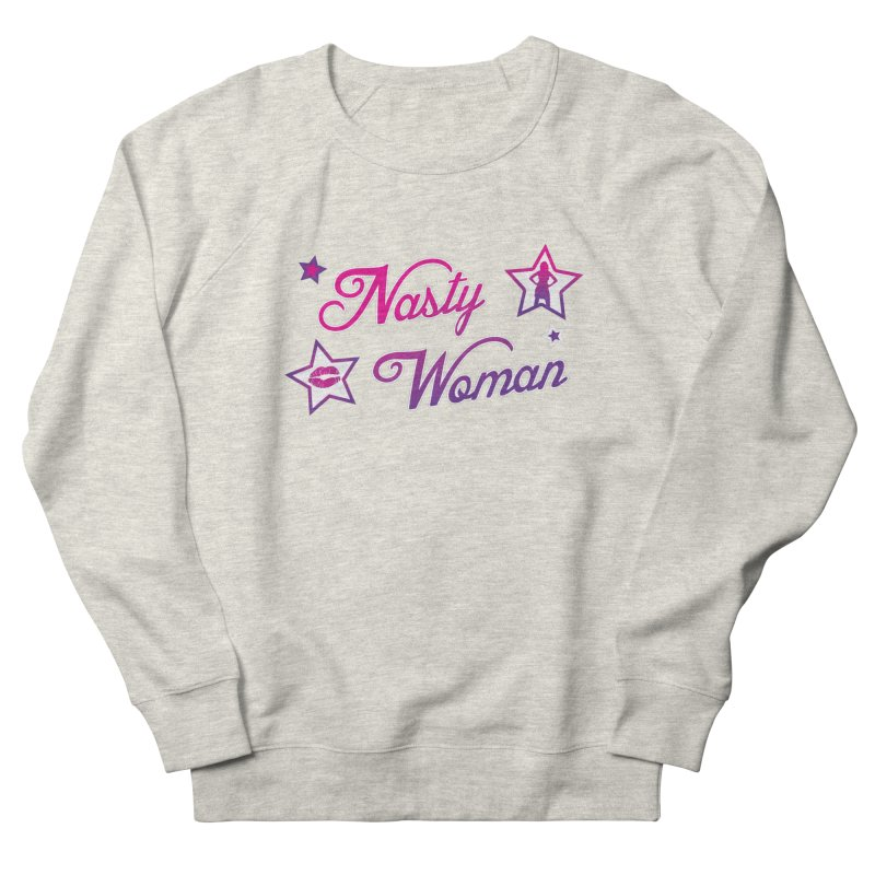 Nasty Woman Women's French Terry Sweatshirt by immerzion's t-shirt designs
