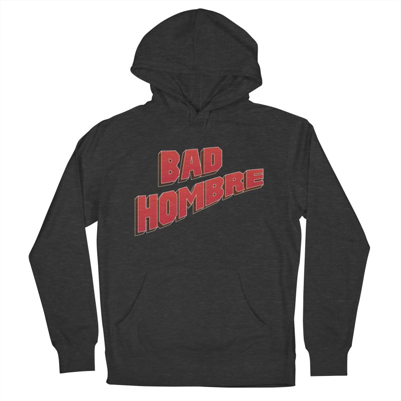 Bad Hombre Men's Pullover Hoody by immerzion's t-shirt designs