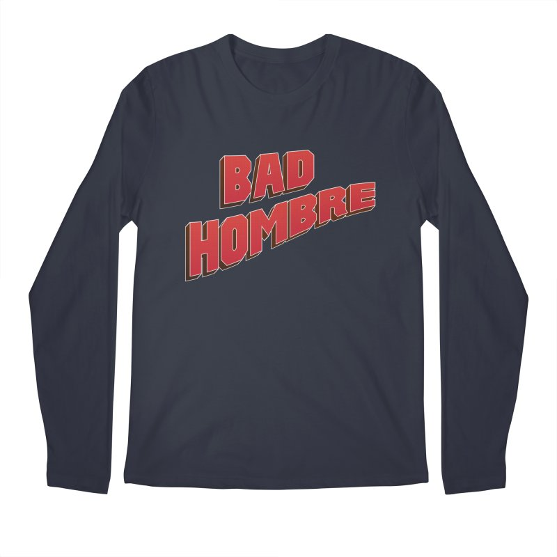 Bad Hombre Men's Regular Longsleeve T-Shirt by immerzion's t-shirt designs