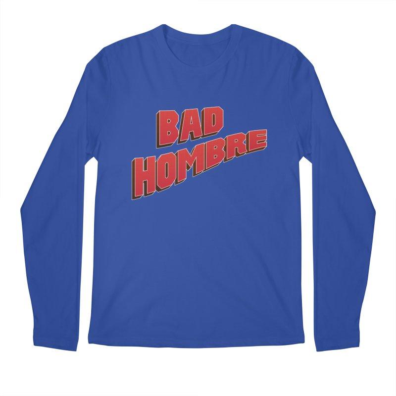 Bad Hombre Men's Longsleeve T-Shirt by immerzion's t-shirt designs