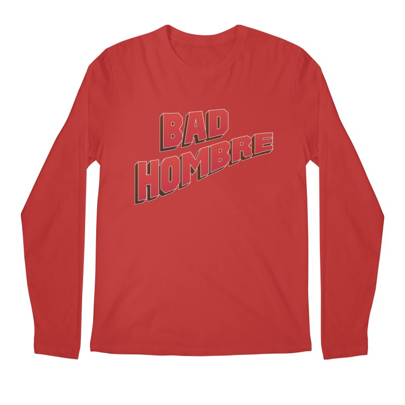Bad Hombre Men's Regular Longsleeve T-Shirt by immerzion's t-shirt designs