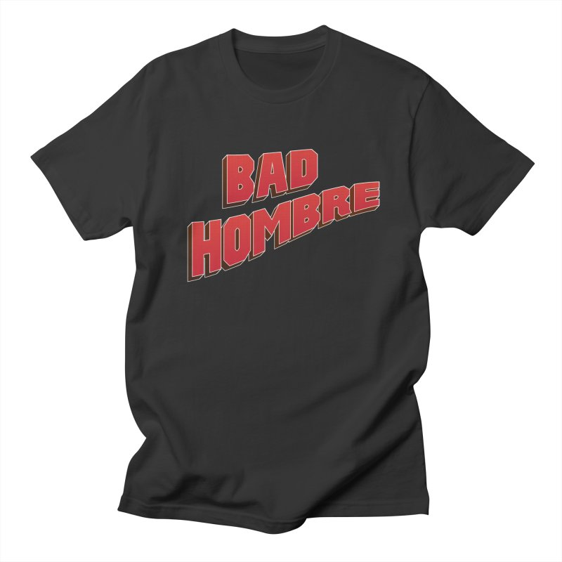 Bad Hombre in Men's T-Shirt Smoke by immerzion's t-shirt designs