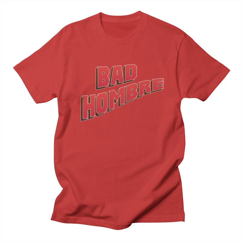 Bad Hombre Men's T-shirt by immerzion's t-shirt designs