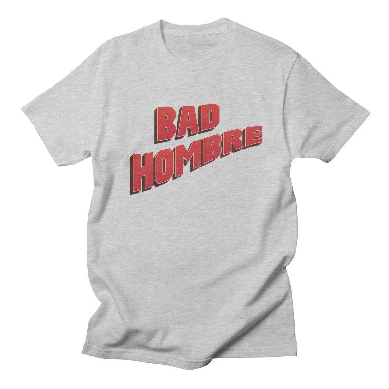 Bad Hombre Women's Unisex T-Shirt by immerzion's t-shirt designs