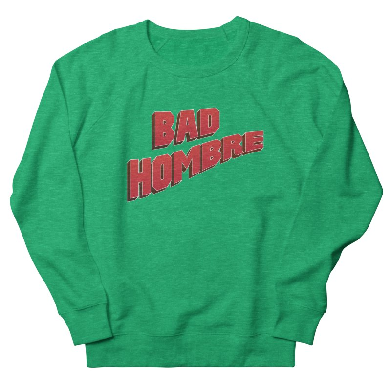 Bad Hombre Women's Sweatshirt by immerzion's t-shirt designs