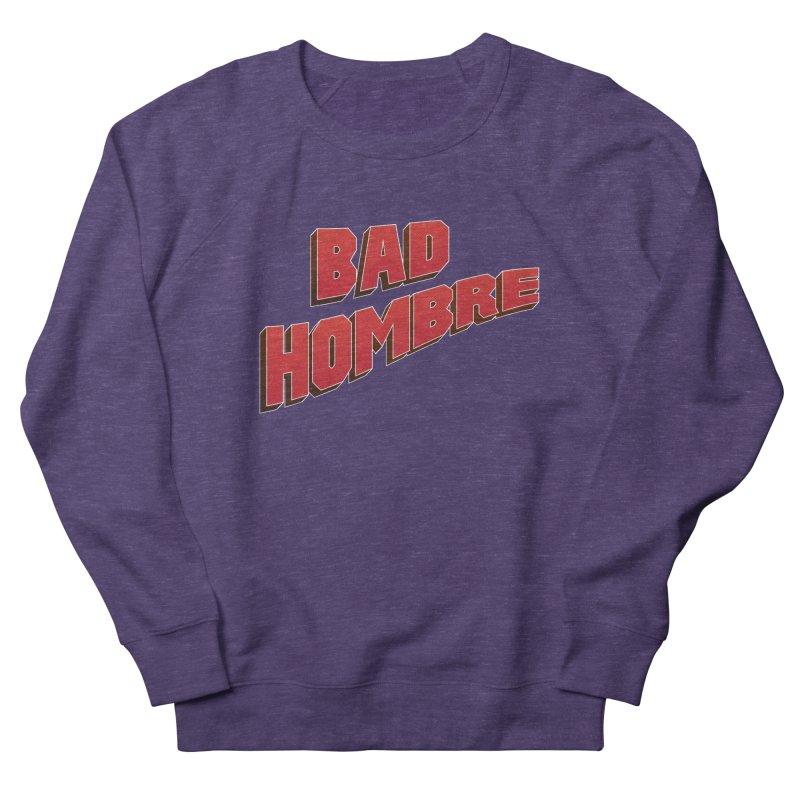 Bad Hombre Men's Sweatshirt by immerzion's t-shirt designs