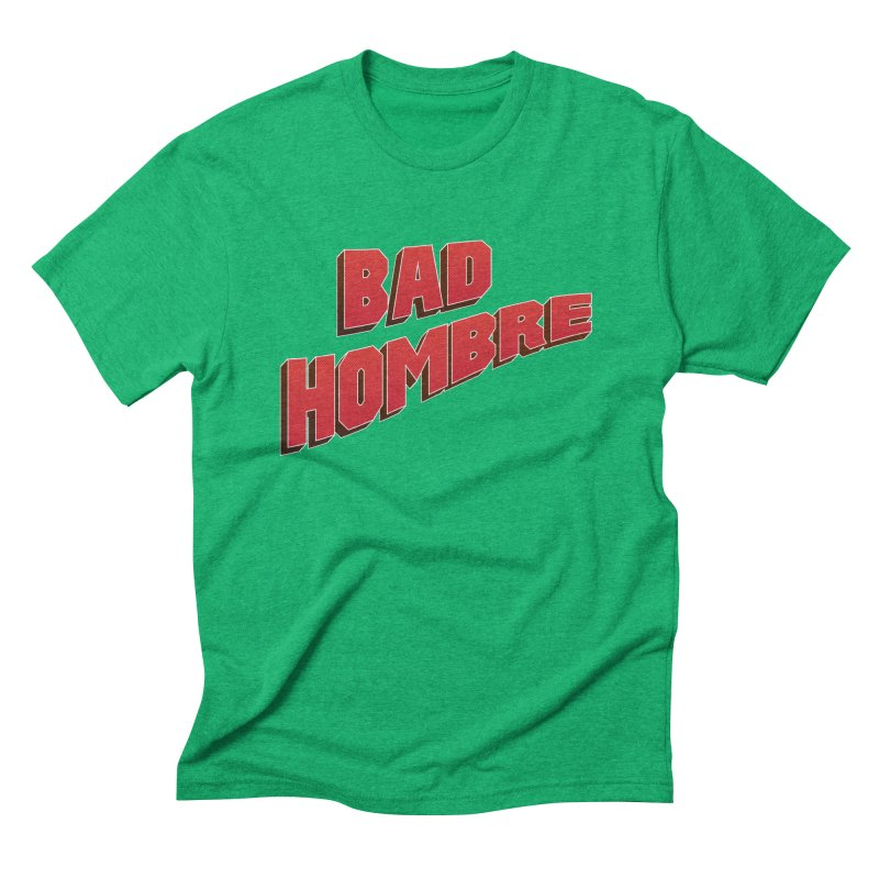 Bad Hombre Men's Triblend T-Shirt by immerzion's t-shirt designs