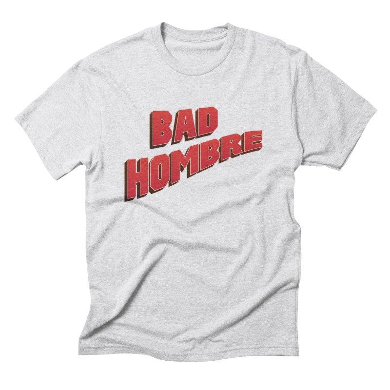 Bad Hombre Men's Triblend T-Shirt by immerzion's t-shirt designs