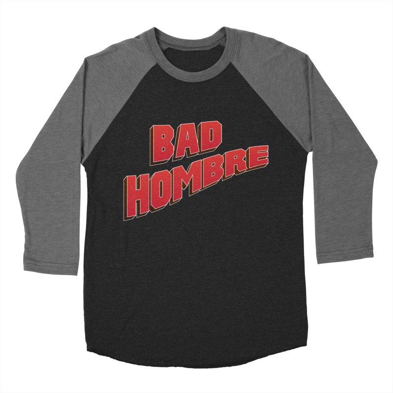 Bad Hombre Women's Baseball Triblend Longsleeve T-Shirt by immerzion's t-shirt designs