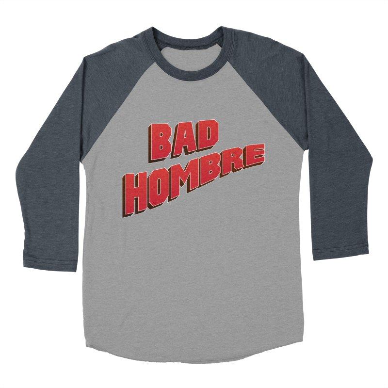 Bad Hombre Women's Baseball Triblend T-Shirt by immerzion's t-shirt designs