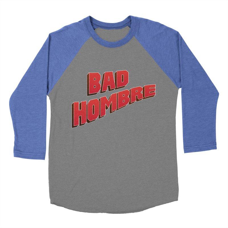 Bad Hombre Men's Baseball Triblend T-Shirt by immerzion's t-shirt designs